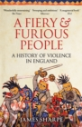A Fiery & Furious People : A History of Violence in England - Book