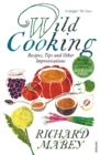 Wild Cooking : Recipes, Tips and Other Improvisations in the Kitchen - Book