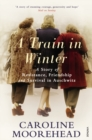 A Train in Winter : A Story of Resistance, Friendship and Survival in Auschwitz - Book