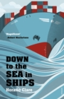 Down To The Sea In Ships : Of Ageless Oceans and Modern Men - Book