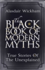 The Black Book of Modern Myths : True Stories of the Unexplained - Book