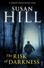 The Risk of Darkness : Simon Serrailler Book 3 - Book