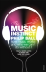 The Music Instinct : How Music Works and Why We Can't Do Without It - Book