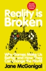 Reality is Broken : Why Games Make Us Better and How They Can Change the World - Book
