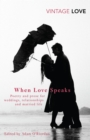 When Love Speaks : Poetry and Prose for Weddings, Relationships and Married Life. - Book