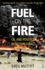 Fuel on the Fire : Oil and Politics in Occupied Iraq - Book