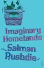 Imaginary Homelands : Essays and Criticism 1981-1991 - Book