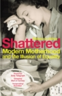 Shattered : Modern Motherhood and the Illusion of Equality - Book