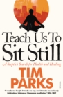 Teach Us to Sit Still : A Sceptic's Search for Health and Healing - Book