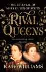 Rival Queens : The Betrayal of Mary, Queen of Scots - Book