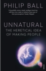 Unnatural : The Heretical Idea of Making People - Book