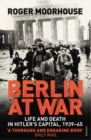 Berlin at War : Life and Death in Hitler's Capital, 1939-45 - Book