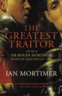 The Greatest Traitor : The Life of Sir Roger Mortimer, 1st Earl of March - Book