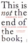 This is Not the End of the Book : A conversation curated by Jean-Philippe de Tonnac - Book