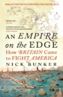 An Empire On The Edge : How Britain Came To Fight America - Book
