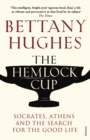 The Hemlock Cup : Socrates, Athens and the Search for the Good Life - Book