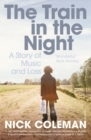 The Train in the Night : A Story of Music and Loss - Book