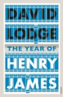 The Year of Henry James : The story of a novel: With other essays on the genesis, composition and reception of literary fiction - Book