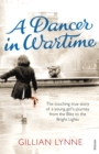 A Dancer in Wartime : The touching true story of a young girl's journey from the Blitz to the Bright Lights - Book