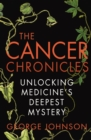 The Cancer Chronicles : Unlocking Medicine's Deepest Mystery - Book
