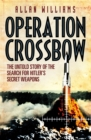 Operation Crossbow : The Untold Story of the Search for Hitler's Secret Weapons - Book