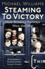 Steaming to Victory : How Britain's Railways Won the War - Book