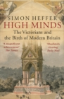 High Minds : The Victorians and the Birth of Modern Britain - Book
