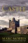 Castle : A History of the Buildings that Shaped Medieval Britain - Book