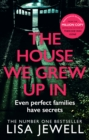 The House We Grew Up In : From the number one bestselling author of The Family Upstairs - Book