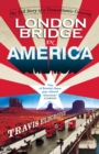 London Bridge in America : The Tall Story of a Transatlantic Crossing - Book