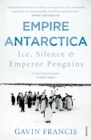 Empire Antarctica : Ice, Silence & Emperor Penguins - Book