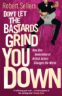 Don't Let the Bastards Grind You Down : How One Generation of British Actors Changed the World - Book