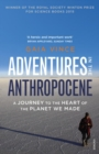 Adventures in the Anthropocene : A Journey to the Heart of the Planet we Made - Book
