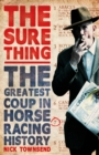 The Sure Thing : The Greatest Coup in Horse Racing History - Book