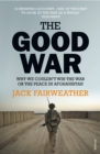 The Good War : Why We Couldn't Win the War or the Peace in Afghanistan - Book