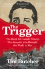 The Trigger : The Hunt for Gavrilo Princip - the Assassin who Brought the World to War - Book