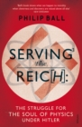 Serving the Reich : The Struggle for the Soul of Physics under Hitler - Book