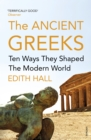 The Ancient Greeks : Ten Ways They Shaped the Modern World - Book