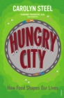 Hungry City : How Food Shapes Our Lives - Book