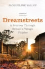 Dreamstreets : A Journey Through Britain's Village Utopias - Book
