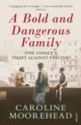 A Bold and Dangerous Family : One Family's Fight Against Italian Fascism - Book
