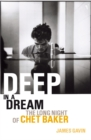 Deep In A Dream : The Long Night of Chet Baker - Book