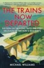 The Trains Now Departed : Sixteen Excursions into the Lost Delights of Britain's Railways - Book