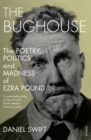 The Bughouse : The Poetry, Politics and Madness of Ezra Pound - Book