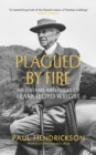 Plagued By Fire : The Dreams and Furies of Frank Lloyd Wright - Book