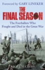 The Final Season : The Footballers Who Fought and Died in the Great War - Book