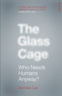 The Glass Cage : Who Needs Humans Anyway - Book