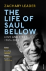 The Life of Saul Bellow : Love and Strife, 1965-2005 - Book