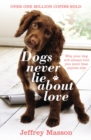 Dogs Never Lie About Love : Why Your Dog Will Always Love You More Than Anyone Else - Book