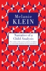 Narrative of a Child Analysis : The Conduct of the Psycho-analysis of Children as Seen in the Treatment of a Ten Year Old Boy - Book